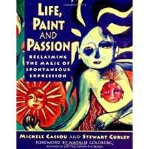 Life, Paint and Passion: Reclaiming the Magic of Spontaneous Expression by Michell Cassou (2000-01-13)