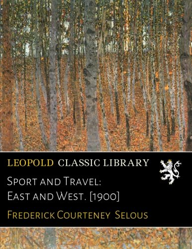 Sport and Travel: East and West. [1900] por Frederick Courteney Selous