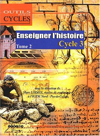 Enseigner l'histoire au cycle 3 : Tome 2, Au CM1, caractériser les périodes historiques de la Préhistoire au Moyen Age