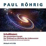 Intuitionen: Die grenzenlose Energie - Der Schlüssel zur Allmacht des Unbewussten - über die menschliche Stimme und Gedanken Hörbuch mit 2Cds