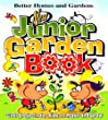 New Junior Garden Book: Cool Stuff for Kids to Grow, Make and Learn! (Better Homes & Gardens)
