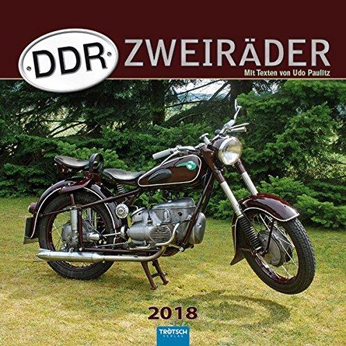 Technikkalender DDR-Zweiräder 2018: Mit Texten von Udo Paulitz.