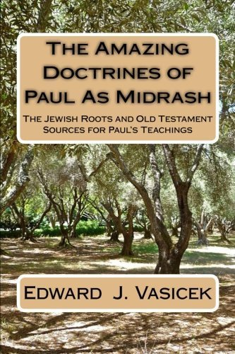 The Amazing Doctrines of Paul As Midrash: The Jewish Roots and Old Testament Sources for Paul's Teachings by Edward J. Vasicek (2014-04-04)