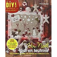 Un Noël tout en feutrine : Avec feutrine, aiguille et fil à broder (DIY !)