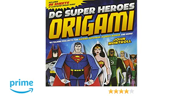 DC Super Heroes Origami 46 Folding Projects For Batman Superman Wonder Woman And More Amazoncouk John Montroll Min Sung Ku 9781623702175 Books