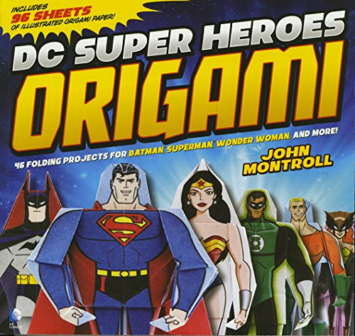 DC Super Heroes Origami: 46 Folding Projects for Batman, Superman, Wonder Woman, and More! por John Montroll