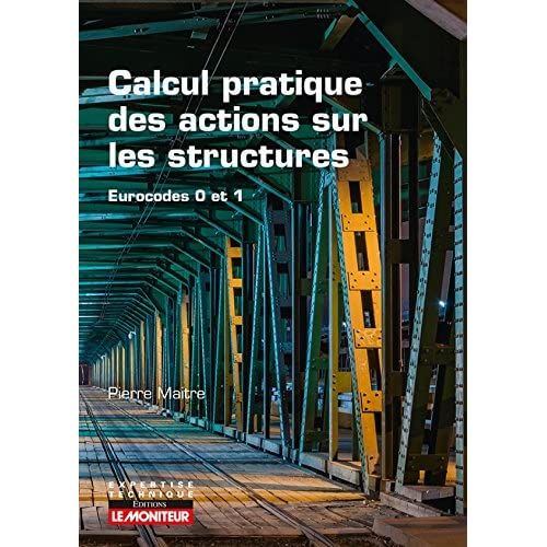 Calcul pratique des actions sur les structures: Eurocodes 0 et 1