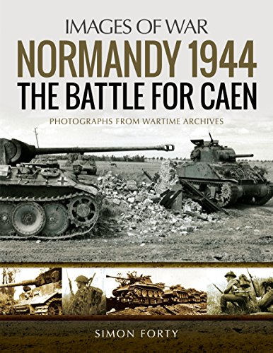 Normandy 1944: The Battle for Caen: Rare Photographs from Wartime Archives (Images of War) por Simon Forty