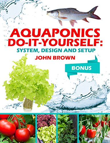 Aquaponics Do-It-Yourself: System, Design and Setup (English Edition)