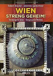 Wien Streng Geheim!: Verborgene Orte · Vergessene Welten