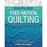 Step-by-Step Free-Motion Quilting: Turn 9 Simple Shapes into 80+ Distinctive Designs ??? Best-selling author of First Steps to Free-Motion Quilting by Christina Cameli (2015-02-01)