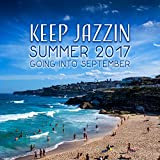 Keep Jazzin: Summer 2017 Going into September - Best Sounds to Listen, Total Stress Relief, Beach Music Lounge, Cool Chillout Night