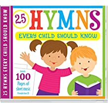 25 Hymns Every Child Should Know: 25 Hymns Sung by Kids with More Than 100 Pages of Printable Sheet Music (Kids Can Worship Too! Music)