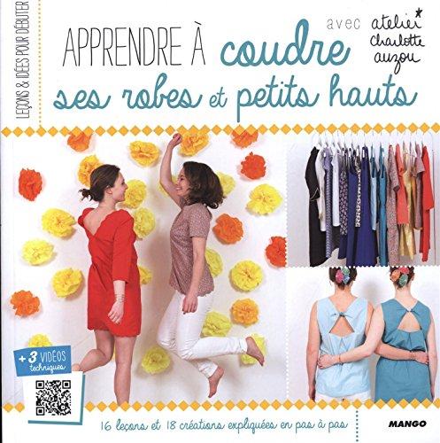 Apprendre à coudre ses robes et ses petits hauts : Avec patrons par Charlotte Auzou