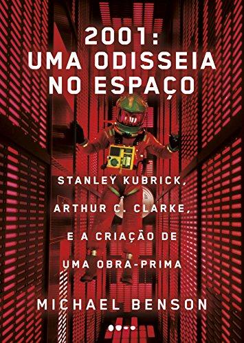 2001: uma odisseia no espaço: Stanley Kubrick, Arthur C. Clarke, e a criação de uma obra-prima (Portuguese Edition) por Michael Benson