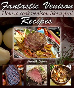 Fantastic Venison Recipes - How to cook venison like a pro by [Stone, Judith]
