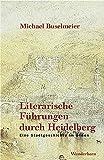 Literarische Führungen durch Heidelberg: Eine Stadtgeschichte im Gehen - Michael Buselmeier