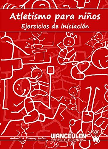 Atletismo para niños: Ejercicios de iniciación por Antonio J. Monroy Antón