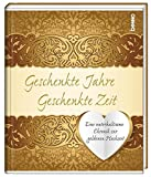 Geschenkte Jahre – Geschenkte Zeit: Eine unterhaltsame Chronik zur goldenen Hochzeit