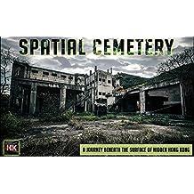Spatial Cemetery: A Journey Beneath the Surface of Hidden Hong Kong