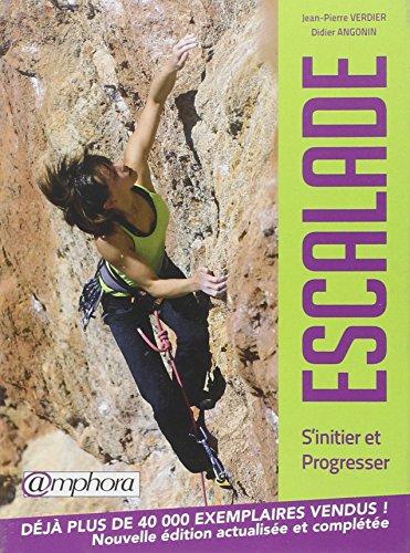 Escalade - S'Initier et Progresser - Nouvelle édition actualisée et complétée par VERDIER Jean-Pierre