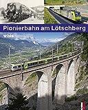 Pionierbahn am Lötschberg - 100 Jahre Lötschbergbahn