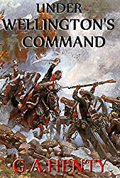 Under Wellington's Command (Annotated): A Tale of the Peninsular War