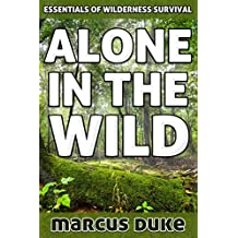 Alone in the Wild: The Essentials of Wilderness Survival (English Edition)