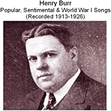Henry Burr Popular, Sentimental & World War I Songs (Recorded 1913-1926)