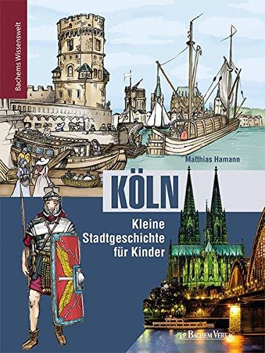 Köln – Kleine Stadtgeschichte für Kinder: Bachems Wissenswelt