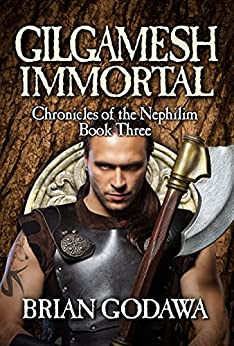 Gilgamesh Immortal (Chronicles of the Nephilim Book 3) (English Edition) von [Godawa, Brian]