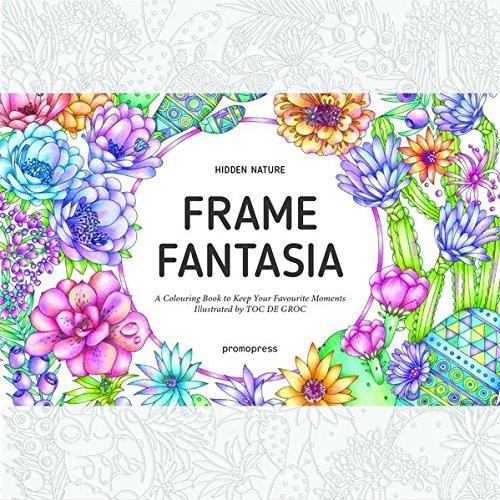 Hidden Nature's Frame Fantasia: A New Coloring Escape for Grown-Ups (Colouring Books) por Toc De Groc