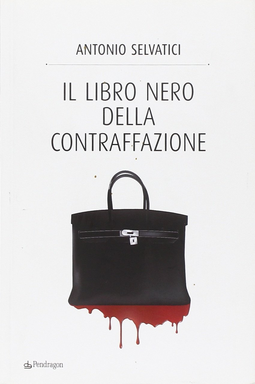 Il libro nero della contraffazione. Quanto costa all'Italia la falsificazione. Quanto si arricchisce