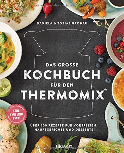 Preisvergleich Produktbild Das große Kochbuch für den Thermomix®: Über 100 Rezepte für Vorspeisen, Hauptgerichte und Desserts - Für TM5 & TM31