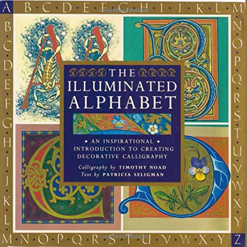 The Illuminated Alphabet: An Inspirational Introduction to Creating Decorative Calligraphy