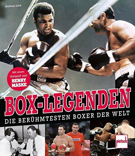 Box-Legenden: Die berühmtesten Boxer der Welt (Boxen Buch)