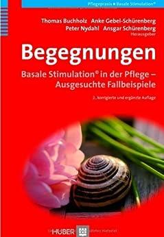 Begegnungen. Basale Stimulation in der Pflege - Ausgesuchte Fallbeispiele