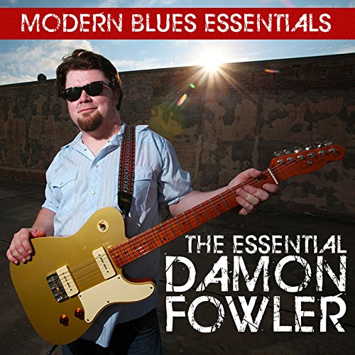 Modern Blues Essentials: The Essential Damon Fowler