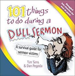 101 Things to do During a Dull Sermon: A survival guide for sermon victims by [Sims, Tim]