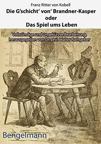 Die G'schicht' von' Brandner-Kasper oder Das Spiel ums Leben.Mit Reproduktionen aller vier Original-Holzstiche von Ferdinand Barth (1842 -92) zum ... ungekürzte Bearbeitung. (Bengelmann Bavarica)