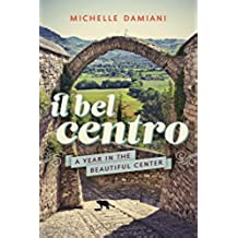 Il Bel Centro: A Year in the Beautiful Center (English Edition)