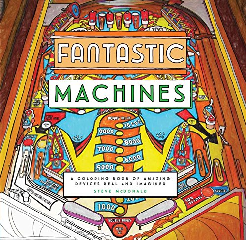 Fantastic Machines: A Coloring Book of Amazing Devices Real and Imagined (Colouring Books)