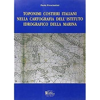 Toponimi Costieri Italiani Nella Cartografia Dell'istituto Idrografico Della Marina. Ediz. Illustrata