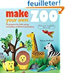 Make Your Own Zoo: 35 projects for ki...