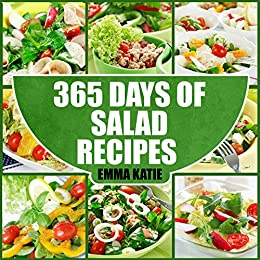 Salads: 365 Days of Salad Recipes (Salads, Salads Recipes, Salads to go, Salad Cookbook, Salads Recipes Cookbook, Salads for Weight Loss, Salad Dressing ... Salad Dressing, Salad) (English Edition) par [Katie, Emma]