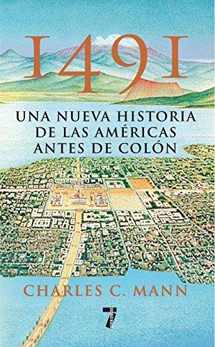 1491: Una Nueva Historia de la Americas Antes de Colon por Charles C. Mann