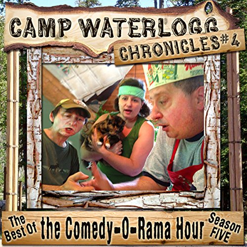 The Camp Waterlogg Chronicles 4: The Best of the Comedy-O-Rama Hour Season Eight  Audiolibri