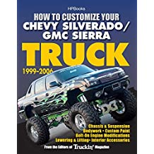 How to Customize Your Chevy Silverado/GMC Sierra Truck, 1999-2006HP 1526: Chassis & Suspension,Chassis & Suspension, Bodywork, Custom Paint, Bolt-On Engine ... Lowering & Lifting, Interior Accessories