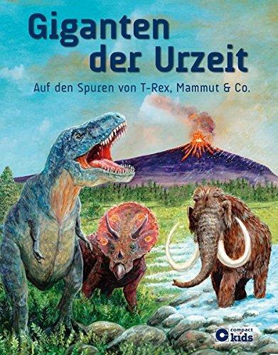 Giganten der Urzeit: Auf den Spuren von T-Rex, Mammut und Co.