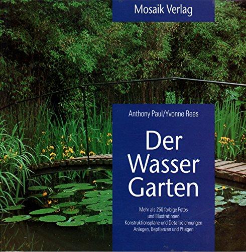 Der Wassergarten: Konstruktionspläne und Detailzeichnungen. Anlegen, Bepflanzen und Pflegen (Grüne Reihe)